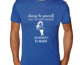 Always Be Yourself Unless You Can Be A Mermaid, Then Always Be A Mermaid Men's T-Shirt, Graphic T-Shirt, Shirts with Sayings,, Royal Blue