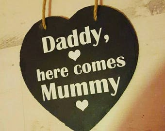 Daddy, here comes mummy. Slate heart/ plaque with handle for flowergirl/page boy to hold. Walking down the aisle.  Perfect for photos.