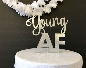 young AF cake topper/birthday cake topper/silver cake topper/birthday party