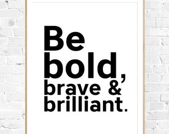 "8x10 ""Be Bold, Brave & Beautiful"" + Black and White Typography Printable and Instant Download"