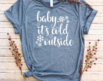 Baby, it's Cold Outside/Women's Christmas Shirt/Christmas Shirt/Comfy Christmas Tshirt/ Christmas Tee/ Cute Winter T-shirt
