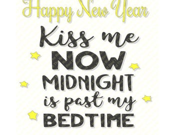 Happy New Year Eve Kiss me now Midnight is past my bedtime SVG, DXF, PNG, EpS