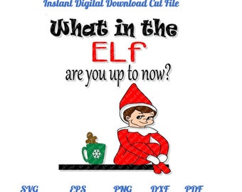 What in the Elf are you up to now Christmas funny Elf on the Shelf Cut File  SVG, DXF, PdF, EpS