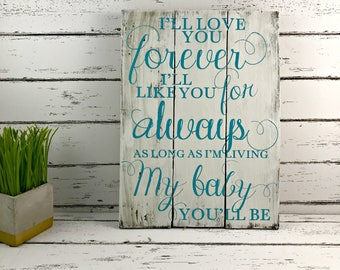 I'll Love You Forever I'll Like You For Always As Long As I'm Living My Baby You'll Be - Nursery Decor - Baby Boy - New Baby - Child's Room