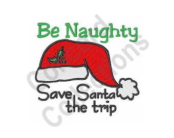 Santa Hat - Machine Embroidery Design, Be Naughty Save Santa The Trip - Machine Embroidery Design