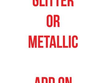 Glitter or Metallic Print Add On