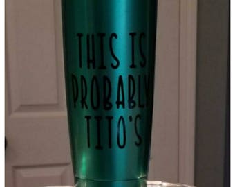 This is Probably Titos tumbler. Can be made on tumbler, mug, beer stein, wine glass, etc. Great gift!