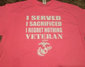 "Veteran Marine tshirt ""I Served I Sacrificed I Regret Nothing"""
