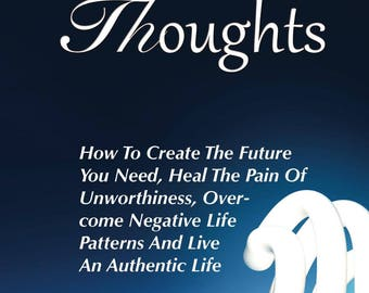 Curb Your Thoughts: How To Create The Future You Need, Heal The Pain Of Unworthiness,