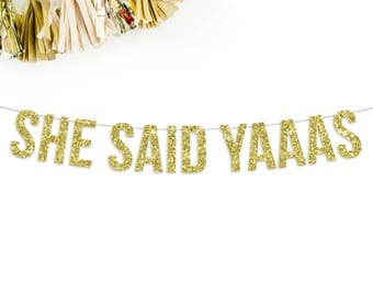 She Said Yaaas Banner | engagement party | bridal shower | party banner | party decor bachelorette party | wedding reception | wedding decor