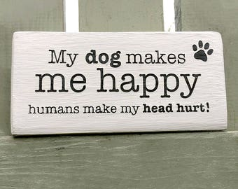 My Dog Makes me Happy, Humans Make my Head Hurt! handmade wooden block sign, white, 180g, dog lover gift, dog plaque