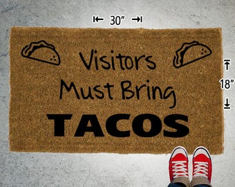 Visitors Must Bring TACOS Coir Doormat - 18x30 - Welcome Mat - House Warming - Mud Room - Gift - Custom