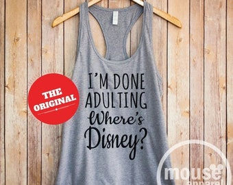 ON SALE I'm Done Adulting Where's Disney? Tank/I'm Done Adulting Disney/I'm Done Adulting Racerback