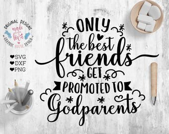 Godparents SVG, Best Friends SVG, Only the best friends get promoted to Godparents Cut File in SVG, dxf, png, Godparents Printable