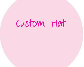 Custom Baby Hat, Custom Child Hat,  Custom Teen Hat,  Custom Adult Hat