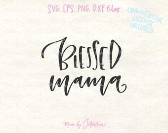 Blessed mama svg, mama svg, mom svg, mama svg files, mom svg files, mama cut file, mom cut files, mother svg, mum svg, blessed svg, mama dxf