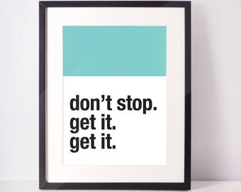 Don't Stop Get It Get It print, black and white, home decor, office, inspriational print, dorm decor, quote, wall art, poster, bedroom