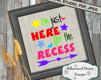 I'm just here for the recess, school svg, back to school svg,  pre k digital download .studio3 file svg eps ai dxf pdf files all included