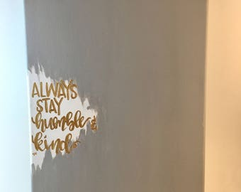 Always Stay Humble & Kind Hand Lettered Canvas Quote Painting Wall Art Wall Room Decor