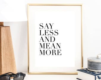Say Less and Mean More Print   Quote Art Print   Wall Art   Typography Poster   Wall Decor   Office Decor   Large Print   Minimal Art Print