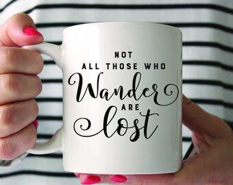 Coffee Mug, ceramic mug, 11 oz or 15 oz mug, cute mug, black white quote, gift under 20 - Not all those who wander are lost