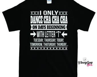 Cha Cha Cha Shirt | Cha Cha Cha Tee | Dancer T shirt | Dancer Gift | Gift For Dancer | Best Dancer Gift | Funny T shirt | Funny Gift