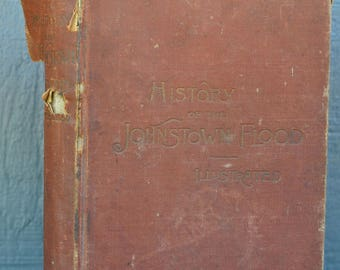 Illustrated Antique Book, History of Johnstown Flood, 1889, Breaking of the South Fork Dam, Bald Eagle Creek