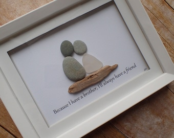 Because I have a brother, I'll always have a friend / Pebble art picture / Sea glass art picture / Brother gift idea / Gift idea for brother
