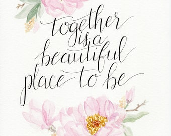 Together is a beautiful place to be watercolor floral calligraphy print