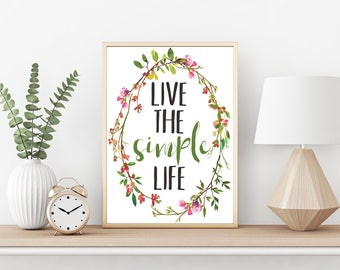 Live the Simple Life - Digital Download - 8x10, 11x14, 16x20 and A4 - Simple Life Printable - Wall Art - Wall Decor