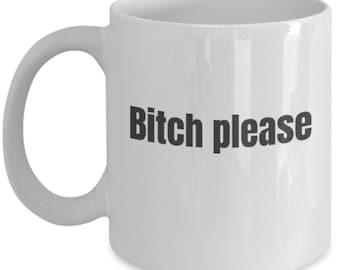 "Funny Mens/Womens Mug, ""Bitch please"""