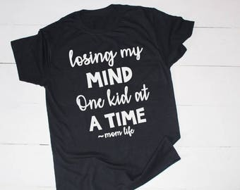 Mom Shirt, Mom Life, Losing my Mind One Kid at a Time