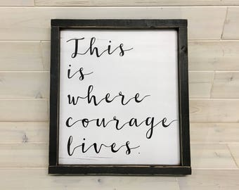 This is Where Courage Lives, Courage Quote, Courage Wood Sign, Wood Sign Decor, Courage Gift