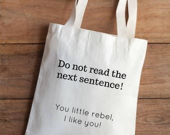 Do not read the next sentence!Funny tote bag, funny market bag, canvas tote bag, gym bag, shopping bag,gift for her, gift for friend