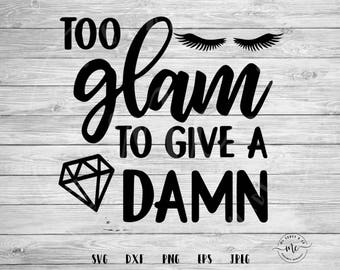 Too Glam to Give A Damn SVG, Makeup svg, Lashes svg, make up cut files, glam svg, cut files, Circuit, Silhouette, svg, dxf, png, eps, jpeg