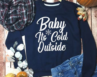 Baby Its Cold Outside Sweatshirt - Baby Its Cold Sweater - Its Cold Outside Sweatshirt - Holiday Sweatshirt - Baby It's cold Outside -