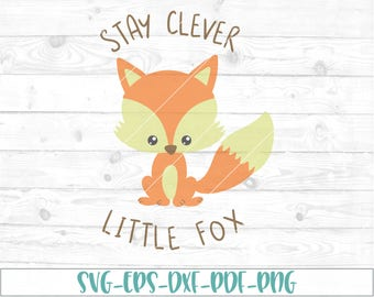 Stay Clever Little Fox svg, dxf, png, cricut, cameo, cut file, Fox svg, woodland svg, baby fox svg, little fox svg, wild child svg, fox dxf