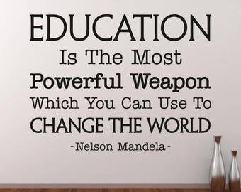 Education Is The Most Powerful Weapon Wall Decal Inspirational Quote Nelson Mandela Education Quotes Classroom Decor Teacher Gifts ET077