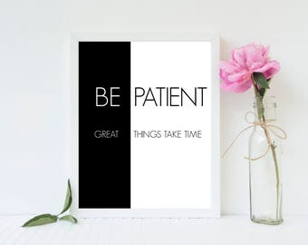 Be Patient, Great Things Take Time 8x10 Inspirational Poster **DIGITAL DOWNLOAD**