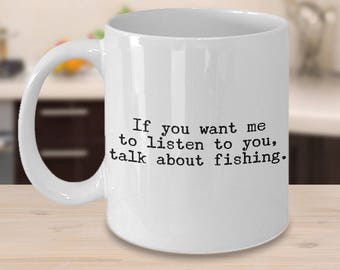 Fishing Mug - Gag Fishing Gifts for Dad - If You Want Me to Listen to You, Talk About Fishing Coffee Mug for Dad - Funny Fishing Gifts