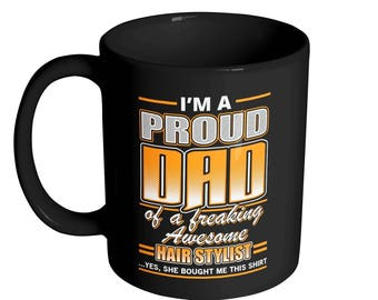 I Am Proud Dad of a Freaking Awesome Hair Stylist Coffee Mug