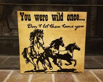 You Were Wild Once Wood Sign With Horses