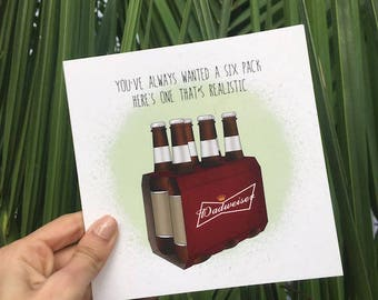 """Fathers Day Card """"You've Always Wanted A Six Pack Here's One That's Realistic"""""""