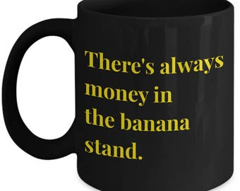 Funny Arrested Development  Coffee Mug - There's always money in the banana stand - Best Gift for Arrested Development Fans