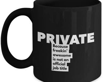 Private because freakin' awesome is not an official job title - Unique Gift Black Coffee Mug