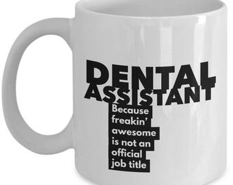Dental Assistant because freakin' awesome is not an official job title - Unique Gift Coffee Mug