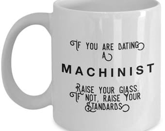if you are dating a Machinist raise your glass. if not, raise your standards - Cool Valentine's Gift