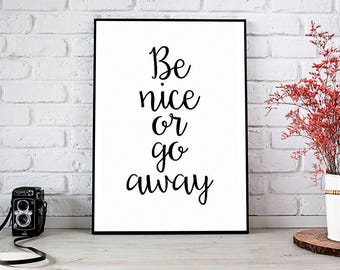 Be Nice Or Go Away,Be Nice Or Leave,Home Decor,Printable Wall Art,Instant Download,Be Nice Wall Decor,Gift,Sign,Quote,Digital Print,Wall Art