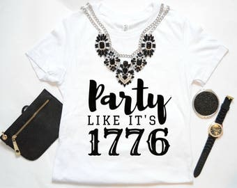 Party Like It's 1776, Fourth of July shirt, 4th of July shirt, Patriotic shirt, Fourth of July, 4th of July, America shirt
