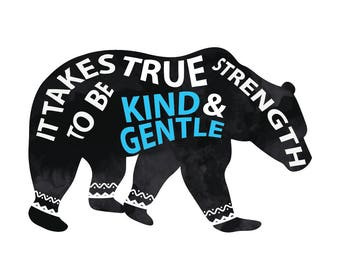 Kind & Gentle Bear Print